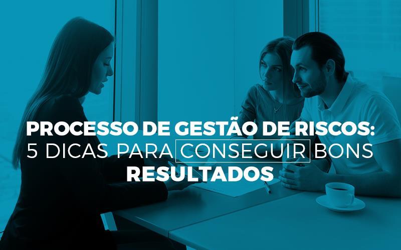 Processo De Gestão De Riscos - Porto Lemes - Processo de gestão de riscos: 5 dicas para conseguir bons resultados