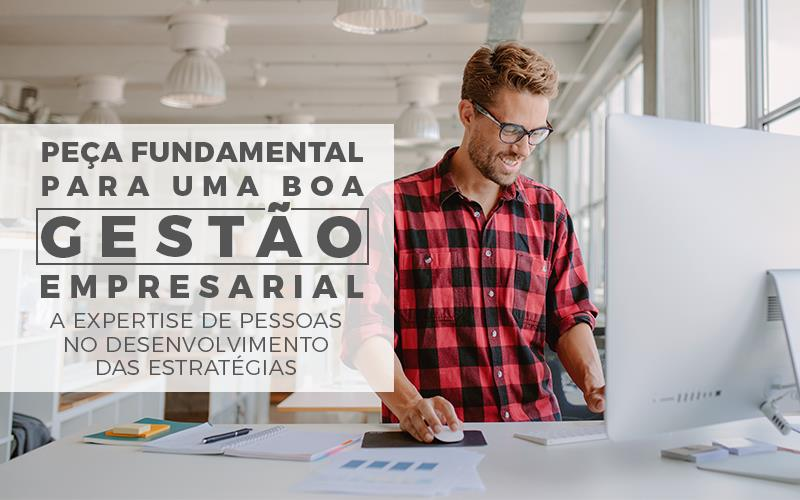 Fundamental Para Uma Boa Gestão Empresarial - Porto Lemes - Peça fundamental para uma boa gestão empresarial – a expertise de pessoas no desenvolvimento das estratégias