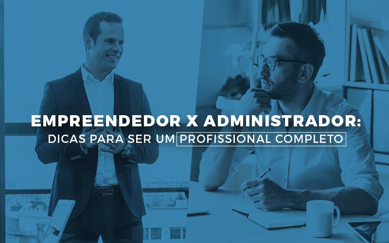 Empreendedor - Porto Lemes - Empreendedor x administrador: Dicas para ser um profissional completo