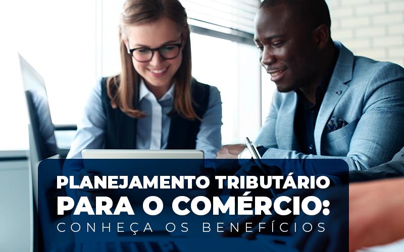 Planejamento Tributário - Porto Lemes - Planejamento Tributário para o comércio: conheça os benefícios