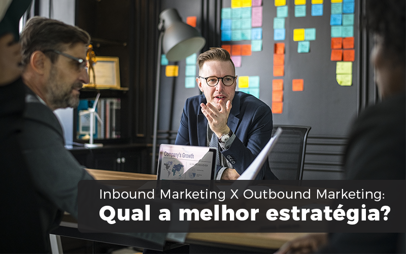 Inbound Marketing X Outbound Marketing - Porto Lemes - Inbound Marketing X Outbound Marketing: Qual a melhor estratégia?