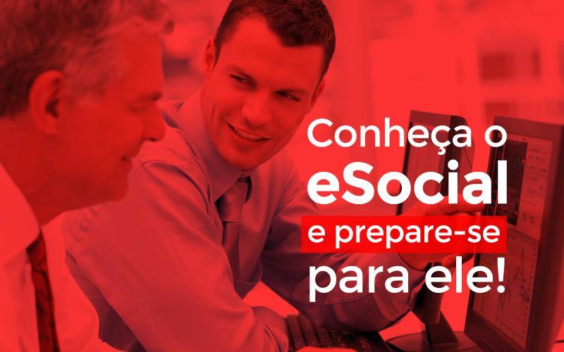 Conheça O Esocial  - Porto Lemes - Conheça o eSocial e prepare-se para ele!