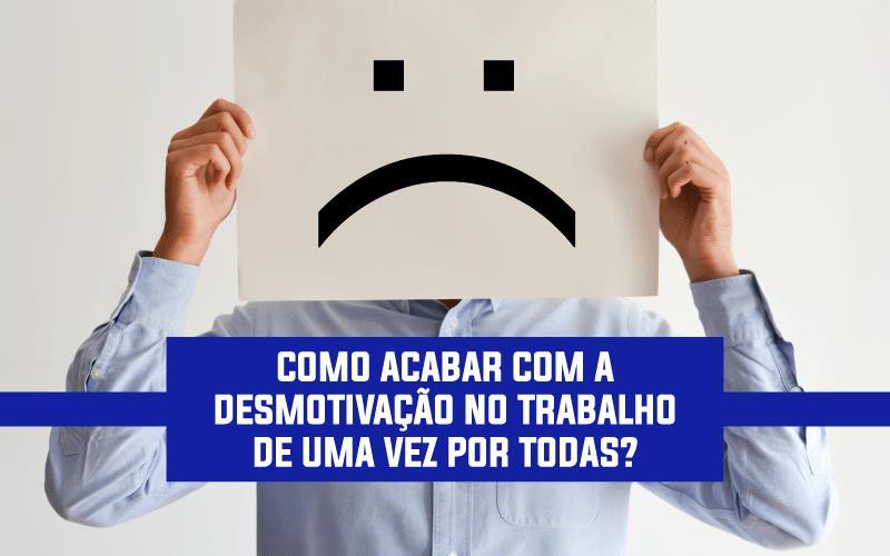 DesmotivaÇÃo No Trabalho - Porto Lemes - COMO ACABAR COM A DESMOTIVAÇÃO NO TRABALHO DE UMA VEZ POR TODAS?