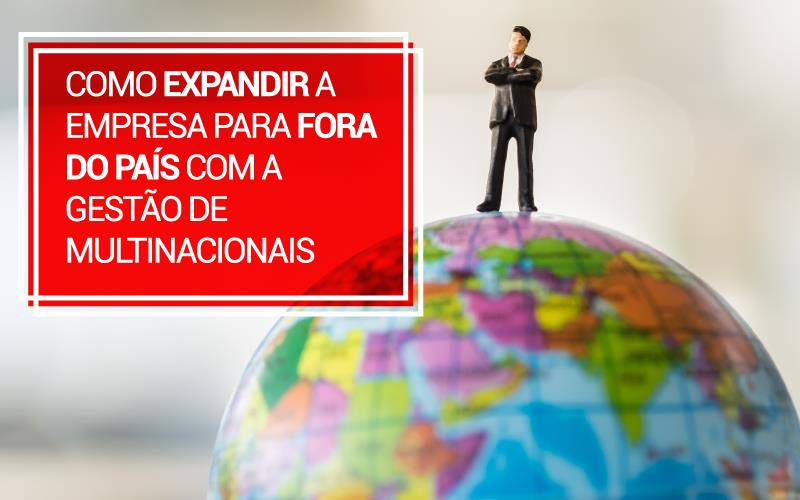 Gestão De Multinacionais - Porto Lemes - Como expandir a empresa para fora do país com a Gestão de Multinacionais