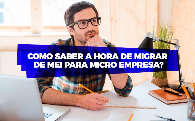 Migrar De Mei Para Microempresa - Porto Lemes - Como saber a hora de Migrar de MEI para Microempresa?