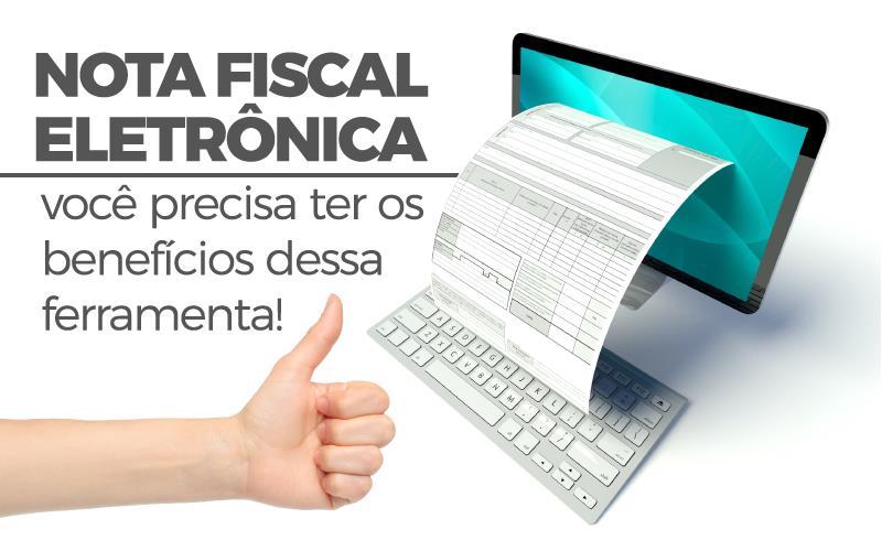 Nota Fiscal Eletrônica - Porto Lemes - Nota Fiscal Eletrônica – você precisa ter os benefícios dessa ferramenta!