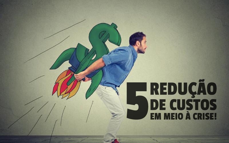 Redução De Custos Em Meio à Crise - Porto Lemes - 5 Redução de custos em meio à crise!