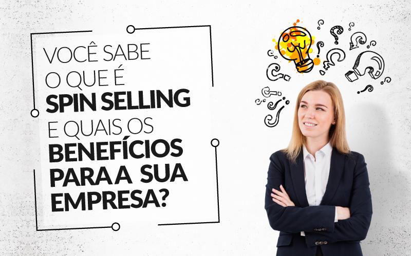 Spin Selling - Porto Lemes - Você sabe o que é Spin Selling e quais os benefícios para a sua empresa?