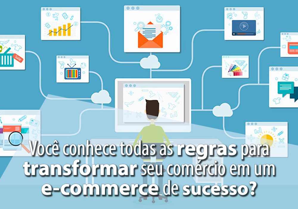 Abrir Um E Commerce - Porto Lemes - Você conhece todas as regras para transformar seu comércio em um e-commerce de sucesso?