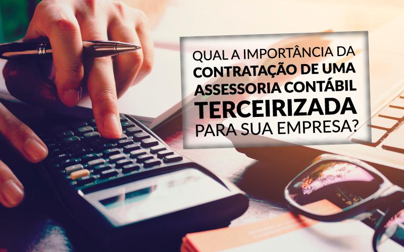 Assessoria Contábil Terceirizada - Porto Lemes - Qual a importância da Contratação de uma Assessoria Contábil Terceirizada para sua empresa?