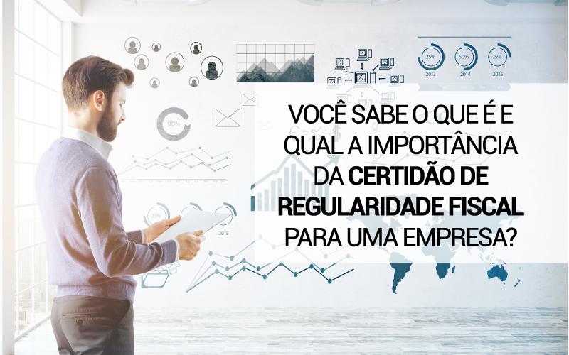 Certidão De Regularidade Fiscal - Porto Lemes - Você sabe o que é e qual a importância da certidão de regularidade fiscal para uma empresa?