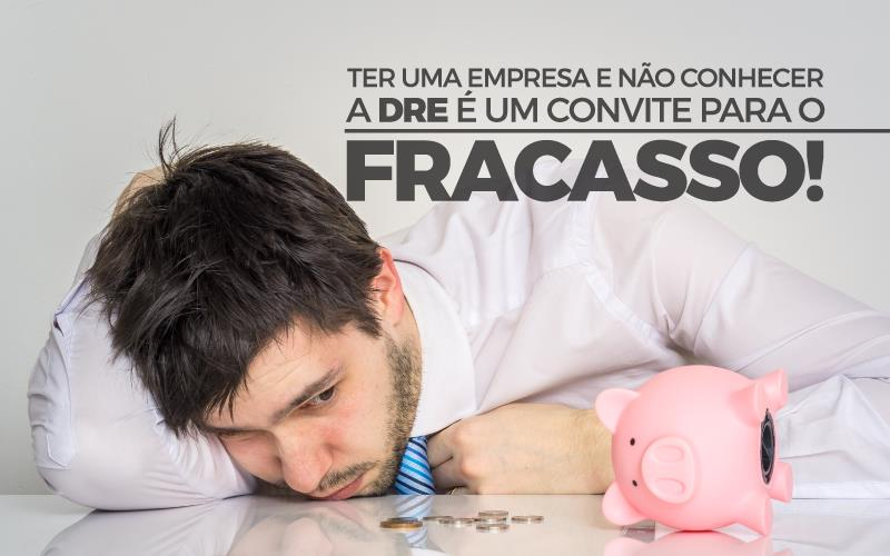 Conhecer A Dre - Porto Lemes - Ter uma empresa e não conhecer a DRE é um convite para o fracasso!