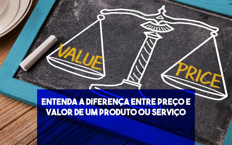 Diferença Entre Preço E Valor - Porto Lemes - Entenda a diferença entre preço e valor de um produto ou serviço