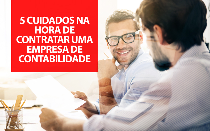 Empresa De Contabilidade - Porto Lemes - 5 cuidados na hora de contratar uma empresa de contabilidade