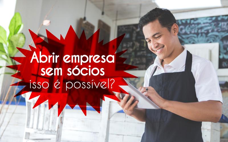 Empresa Sem Sócios - Porto Lemes - Abrir empresa sem sócios – isso é possível?