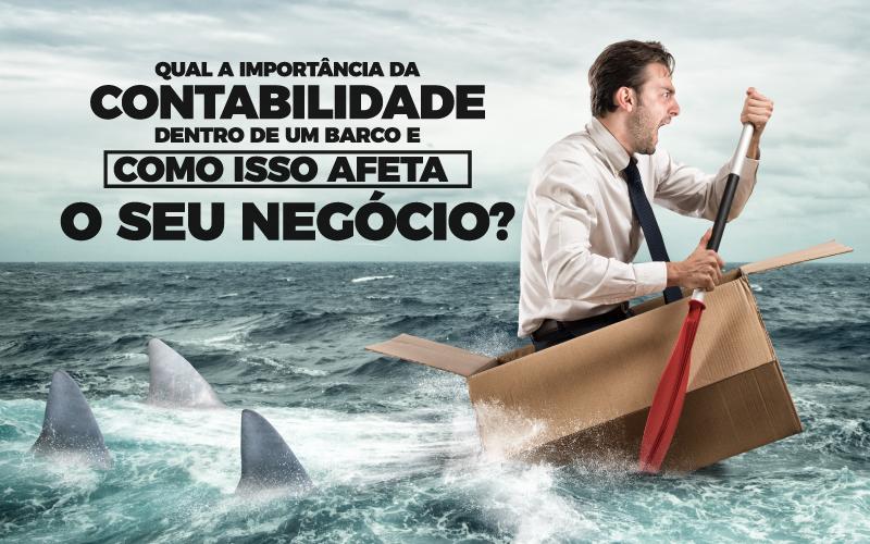 Importância Da Contabilidade - Porto Lemes - Qual a importância da contabilidade dentro de um barco e como isso afeta o seu negócio?
