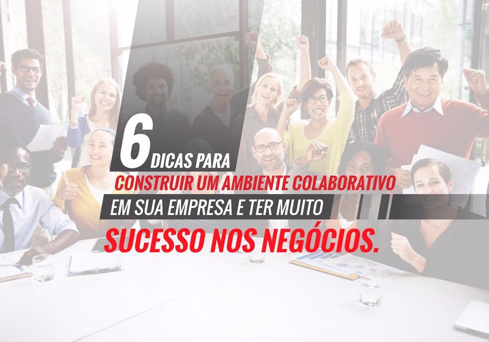 Negócio Bem Sucedido - Porto Lemes - 6 dicas para construir um ambiente colaborativo em sua empresa e ter muito sucesso nos negócios!