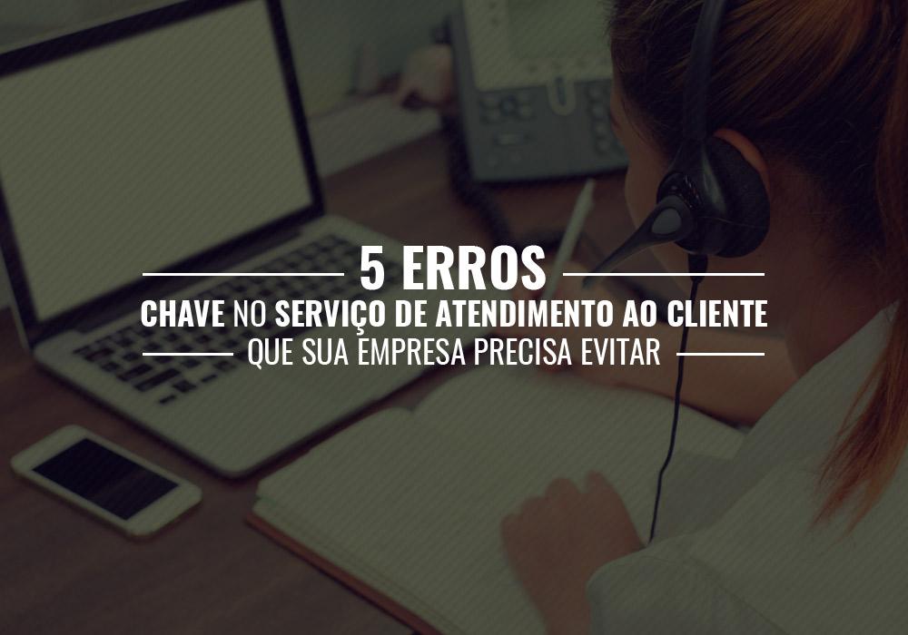 Serviço De Atendimento Ao Cliente - Porto Lemes - 5 erros chave no serviço de atendimento ao cliente que sua empresa precisa evitar