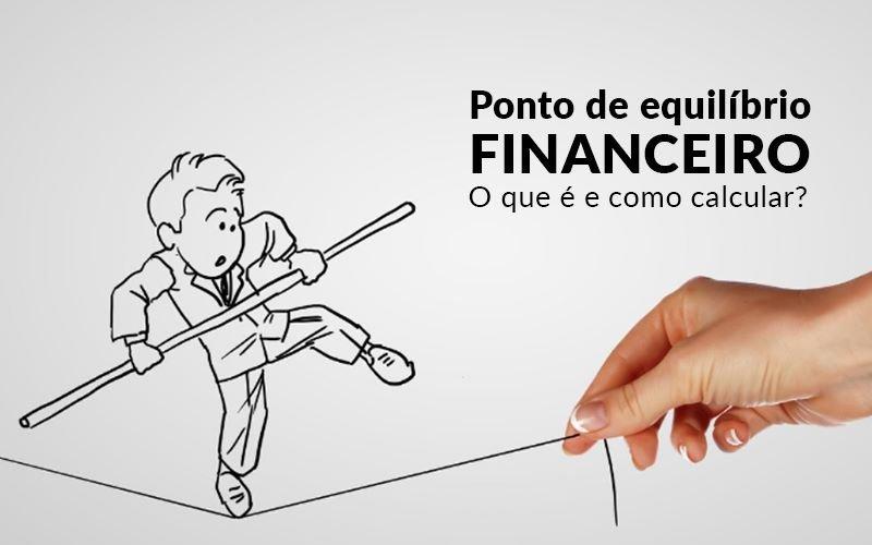 Ponto De Equilibrio Financeiro O Que E E Como Calcular - Ponto de equilíbrio financeiro – O que é e como calcular?
