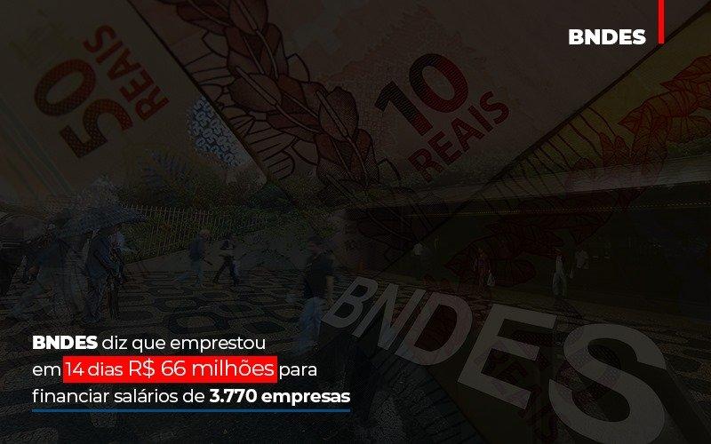 Bndes Dis Que Emprestou Em 14 Dias Rs 66 Milhoes Para Financiar Salarios De 3770 Empresas - Contabilidade no Itaim Paulista - SP | Abcon Contabilidade - BNDES diz que emprestou em 14 dias R$ 66 milhões para financiar salários de 3.770 empresas