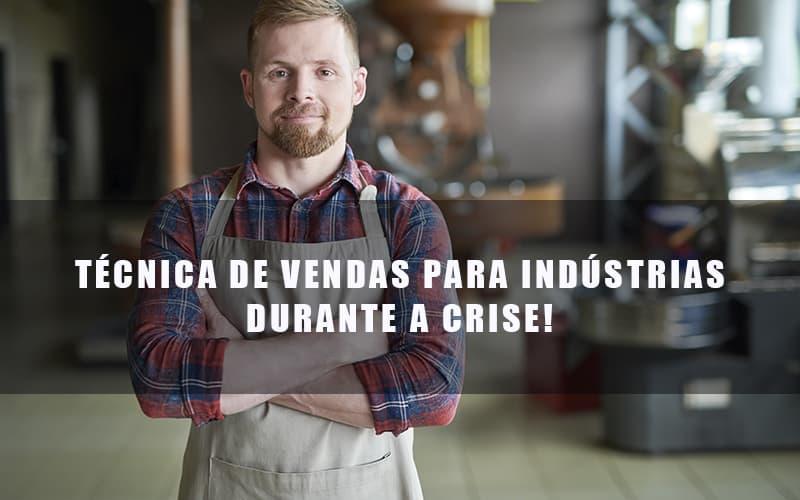 tecnica-de-vendas-para-industrias-durante-a-crise - Técnica de vendas para indústrias durante a crise!