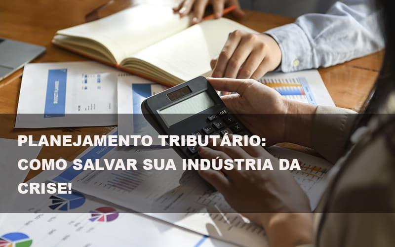 planejamento-tributario-como-salvar-sua-industria-da-crise - Planejamento Tributário: como salvar sua indústria da crise!