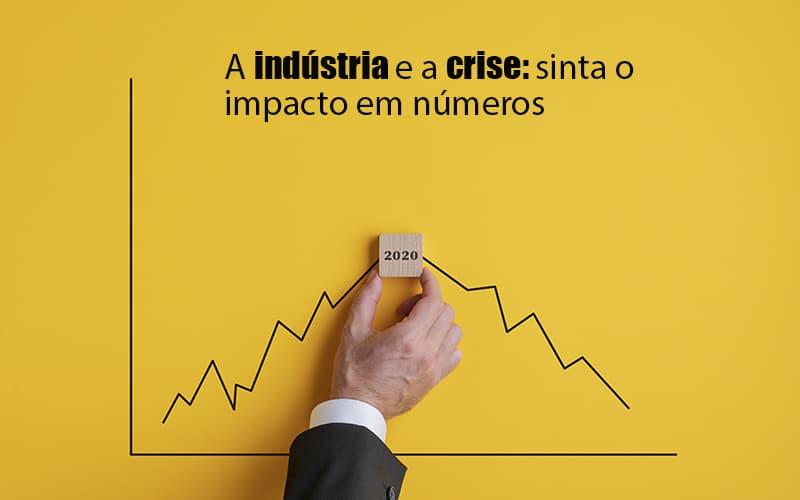 crise-quais-sao-os-numeros-expressos-pelas-industrias - Crise: quais são os números expressos pelas indústrias?