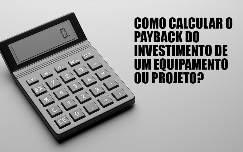 payback-como-calcular-o-tempo-que-um-investimento-se-paga - Payback – Como calcular o tempo que um investimento se paga?