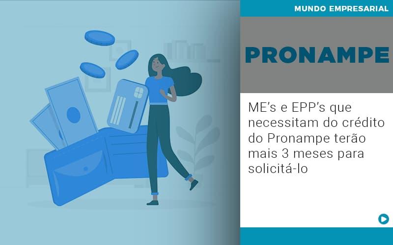 me-s-e-epp-s-que-necessitam-do-credito-pronampe-terao-mais-3-meses-para-solicita-lo - ME's e EPP's que necessitam do crédito do Pronampe terão mais 3 meses para solicitá-lo