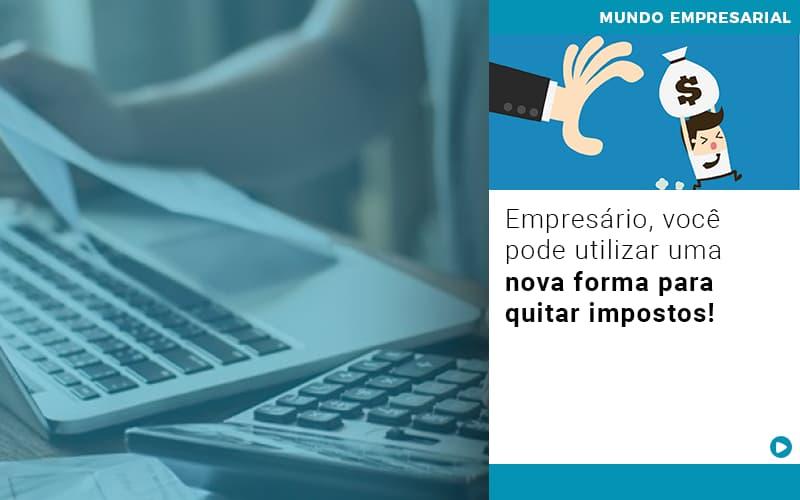 empresario-voce-pode-utilizar-uma-nova-forma-para-quitar-impostos - Empresário, você pode utilizar uma nova forma para quitar impostos!