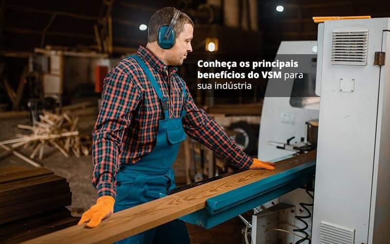 Conheca Os Principais Beneficios Do Vsm Para Sua Industria Post 1 - Contabilidade na Zona Leste em São Paulo - SP   Porto Lemes - O que o VSM pode fazer pela sua indústria?
