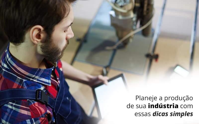Planeje A Producao De Sua Industria Com Essas Dicas Simples Post 1 - Contabilidade na Zona Leste em São Paulo - SP   Porto Lemes - Como elaborar um plano de produção para sua indústria?