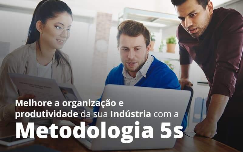 Melhore A Organizacao E Produtividade Da Sua Industria Com A Metodologia 5 S Post 1 - Contabilidade na Zona Leste em São Paulo - SP   Porto Lemes - Como melhorar a organização da indústria com a metodologia 5s?