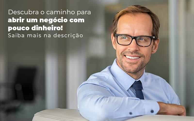 Descubra O Caminho Para Abrir Um Negocio Com Pouco Dinheiro Post 1 - Contabilidade na Zona Leste em São Paulo - SP | Porto Lemes - Como abrir um negócio com pouco dinheiro?