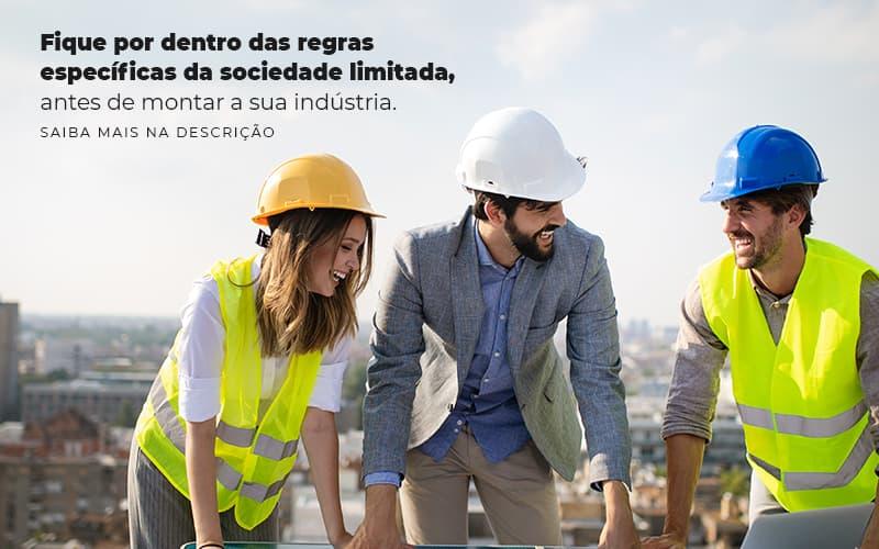Fique Por Dentro Das Regras Especificas Da Sociedade Limitada Antes De Montar A Sua Industria Post 1 - Contabilidade na Zona Leste em São Paulo - SP | Porto Lemes - Sociedade limitada: o que você precisa saber