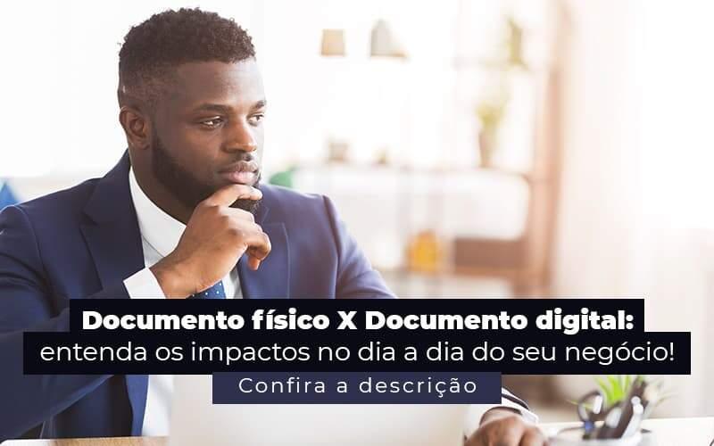 Documento Fisico X Documento Digital Entenda Os Impactos No Dia A Dia Do Seu Negocio Post 1 - Contabilidade na Zona Leste em São Paulo - SP | Porto Lemes - Documento físico x documento digital: entenda as diferenças