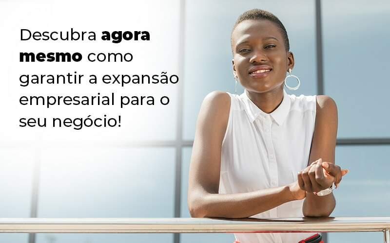 Descubra Agora Mesmo Como Garantir A Expansao Empresairal Para O Seu Negocio Blog 1 - Contabilidade na Zona Leste em São Paulo - SP | Porto Lemes - Expansão empresarial – como alcançar?