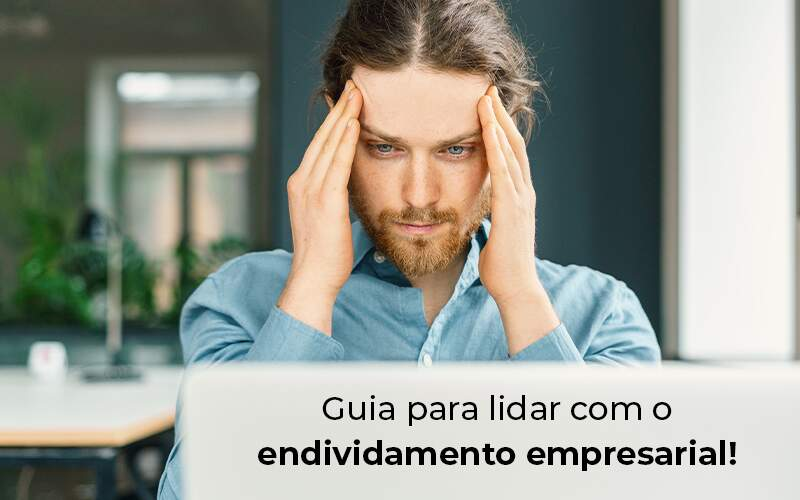 Guia Para Lidar Com O Endividamento Empresarial Blog - Contabilidade na Zona Leste em São Paulo - SP   Porto Lemes - Endividamento empresarial: dicas para lidar
