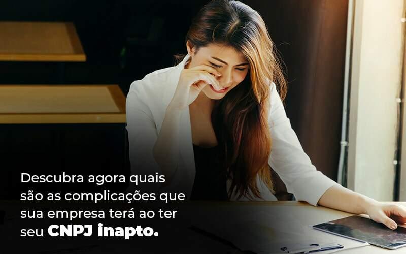 Descubra Agora Quais Sao As Complicacoes Que Sua Empresa Tera Ao Ter Seu Cnpj Inapto Blog 1 1 - Contabilidade na Zona Leste em São Paulo - SP | Porto Lemes - CNPJ inapto – quais as desvantagens?